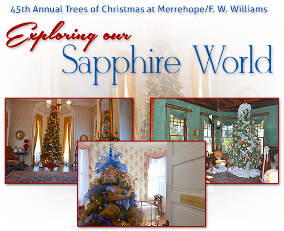 45th Annual Trees of Christmas at Merrehope/F. W. Williams - Exporing our Sapphire World